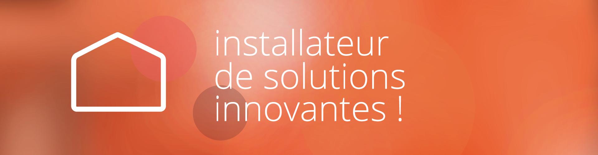 Installateur de solutions innovantes